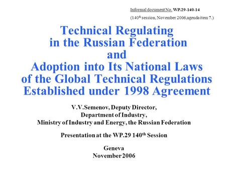 Technical Regulating in the Russian Federation and Adoption into Its National Laws of the Global Technical Regulations Established under 1998 Agreement.