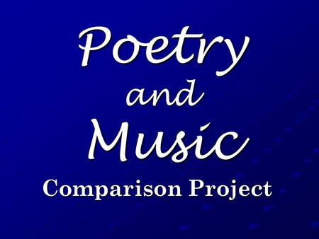 Poetry and Music Comparison Project. Poem Select a poem from either of these websites: