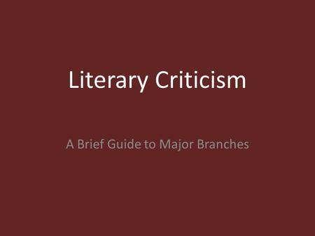 Literary Criticism A Brief Guide to Major Branches.
