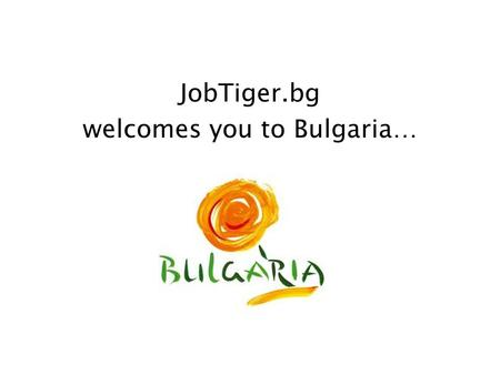 JobTiger.bg welcomes you to Bulgaria…. The climate in Bulgaria is temperate. You can enjoy four seasons and each one of them fascinates with its own beauty.
