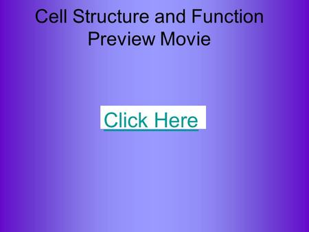 Cell Structure and Function Preview Movie Click Here.