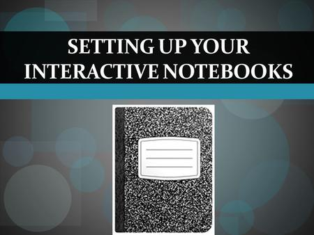 SETTING UP YOUR INTERACTIVE NOTEBOOKS. Setting Up Your Interactive Notebook The first two pages of Interactive Notebook must include a collage and 5 quotes.