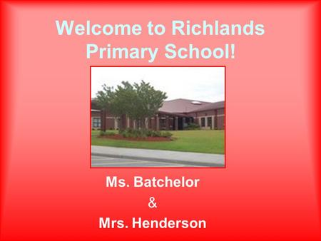 Welcome to Richlands Primary School! Ms. Batchelor & Mrs. Henderson.