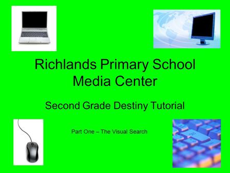 Richlands Primary School Media Center Second Grade Destiny Tutorial Part One – The Visual Search.