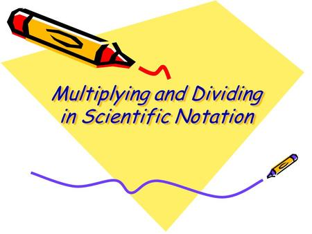 Multiplying and Dividing in Scientific Notation. Multiplying Numbers in Scientific Notation Multiply the coefficients together. Then add the exponents.