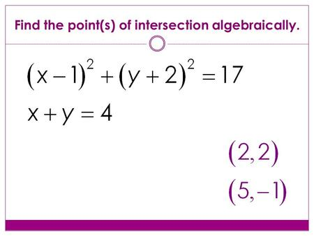 Find the point(s) of intersection algebraically..