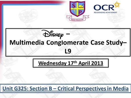 – Multimedia Conglomerate Case Study– L9 Unit G325: Section B – Critical Perspectives in <strong>Media</strong> Wednesday 17 th April 2013.