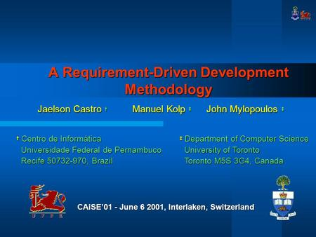 A Requirement-Driven Development Methodology Jaelson Castro † Manuel Kolp ‡ John Mylopoulos ‡ ‡ Department of Computer Science University of Toronto University.
