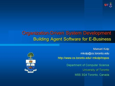 Organization-Driven System Development Building Agent Software for E-Business Manuel Kolp
