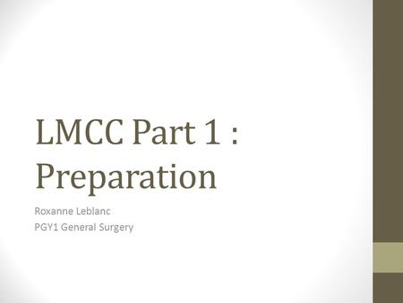 LMCC Part 1 : Preparation Roxanne Leblanc PGY1 General Surgery.