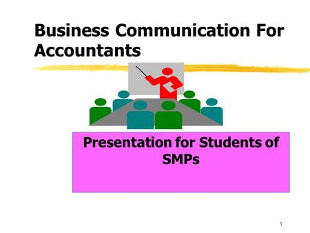1 Business Communication For Accountants Presentation for Students of SMPs.