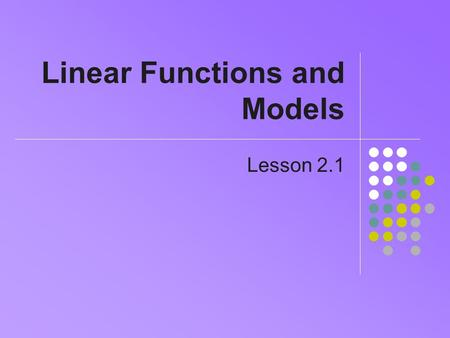 Linear Functions and Models Lesson 2.1. Problems with Data Real data recorded Experiment results Periodic transactions Problems Data not always recorded.
