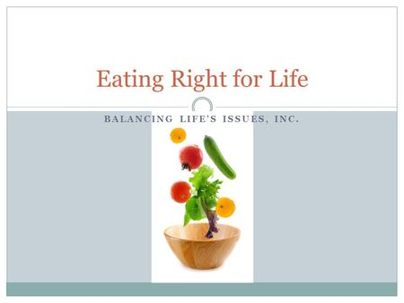 Eating Right for Life BALANCING LIFE'S ISSUES, INC.