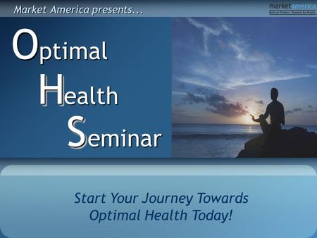 Start Your Journey Towards Optimal Health Today! ptimalOealth HH eminar SS Market America presents...