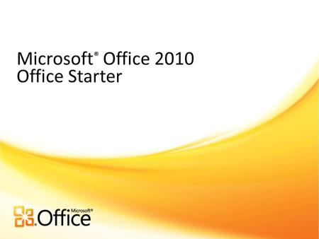 Microsoft ® Office 2010 Office Starter. Starter Replaces Works And Offers Better Customer and Partner Experience Microsoft Confidential - Pending LCA.