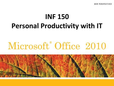 ® Microsoft Office 2010 INF 150 Personal Productivity with IT.