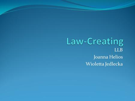 LLB Joanna Helios Wioletta Jedlecka. The concept of the sources of law Sources of law (latin: fontes iuris oriundi) are facts/acts, which on the basis.