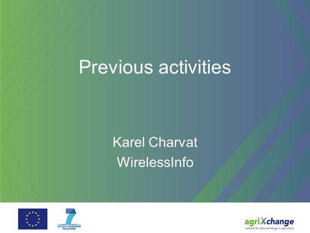 Previous activities Karel Charvat WirelessInfo. Previous projects and activities Aforo Rural Wins Valencia Declaration eRural Brussels conference conclusions.
