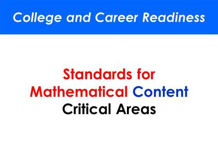 Standards for Mathematical Content Critical Areas College and Career Readiness.