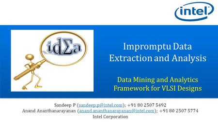 Impromptu Data Extraction and Analysis Data Mining and Analytics Framework for VLSI Designs Sandeep P +91 80 2507