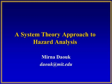 A System Theory Approach to Hazard Analysis Mirna Daouk