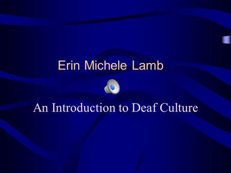 Erin Michele Lamb An Introduction to Deaf Culture.