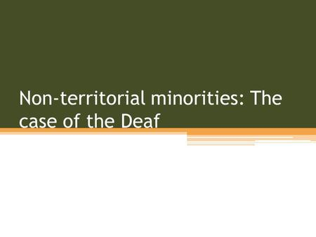 Non-territorial minorities: The case of the Deaf.