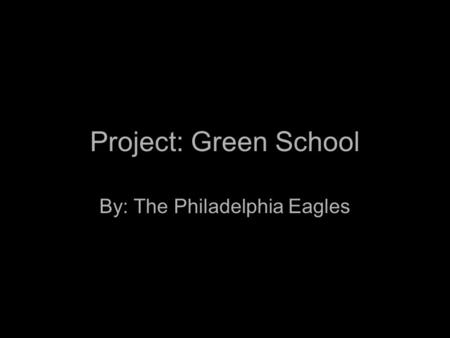 Project: Green School By: The Philadelphia Eagles.