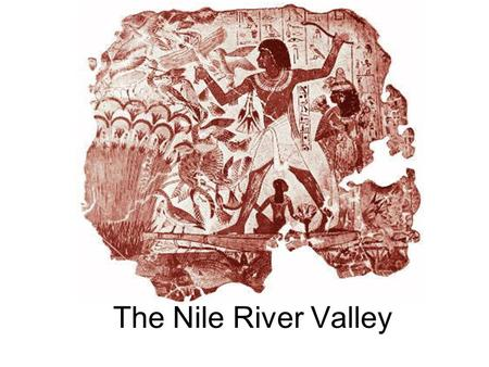 The Nile River Valley.