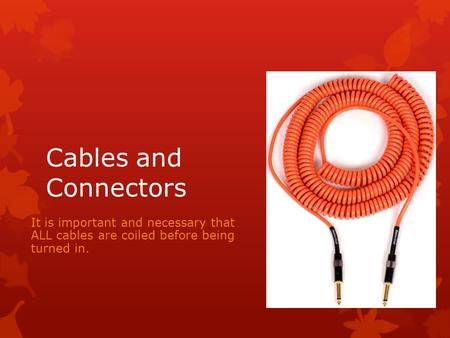 Cablesand Connectors It is important and necessary that ALL cables are coiled before being turned in.