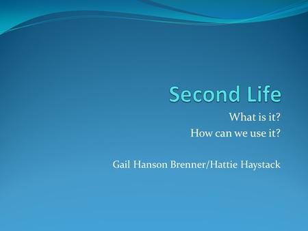 What is it? How can we use it? Gail Hanson Brenner/Hattie Haystack.