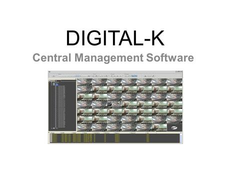 DIGITAL-K Central Management Software. - Based on the PC and XP OS of Microsoft - Less than CPU occupancy 30% - Real time live view/ sound monitoring.