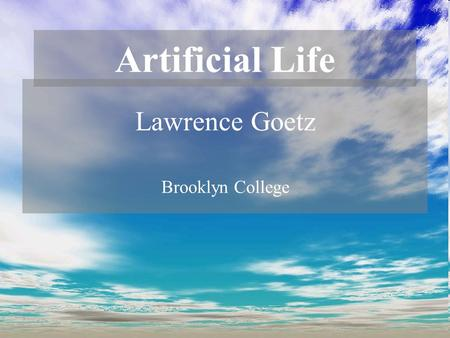 Artificial Life Lawrence Goetz Brooklyn College. What is life?