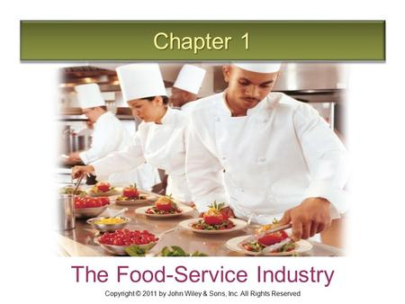 Chapter 1 The Food-Service Industry Copyright © 2011 by John Wiley & Sons, Inc. All Rights Reserved.