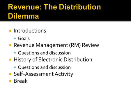 Introductions  Goals  Revenue Management (RM) Review  Questions and discussion  History of Electronic Distribution  Questions and discussion  Self-Assessment.