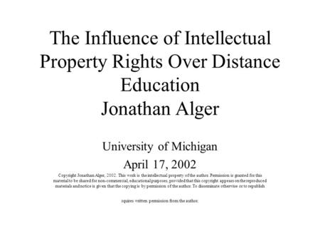 The Influence of Intellectual Property Rights Over Distance Education Jonathan Alger University of Michigan April 17, 2002 Copyright Jonathan Alger, 2002.