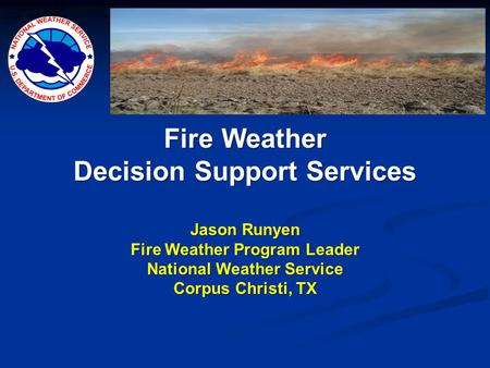Laureles Fire Feb. 6-7, 2008 Fire Weather Decision Support Services Jason Runyen Fire Weather Program Leader National Weather Service Corpus Christi, TX.