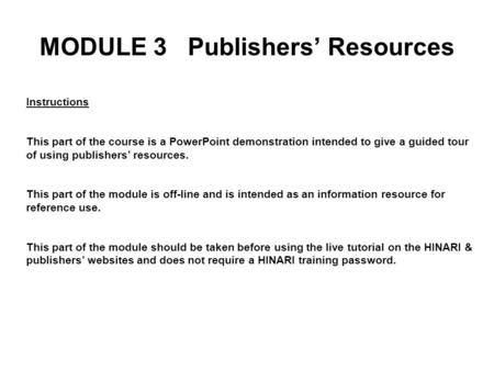 Instructions This part of the course is a PowerPoint demonstration intended to give a guided tour of using publishers' resources. This part of the module.