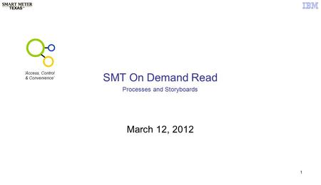 1 SMT On Demand Read March 12, 2012 Processes and Storyboards 'Access, Control & Convenience'