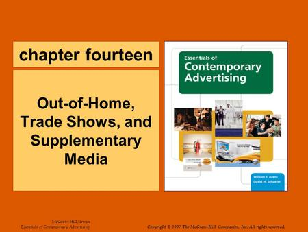 Chapter fourteen Out-of-Home, Trade Shows, and Supplementary Media McGraw-Hill/Irwin Essentials of Contemporary Advertising Copyright © 2007 The McGraw-Hill.