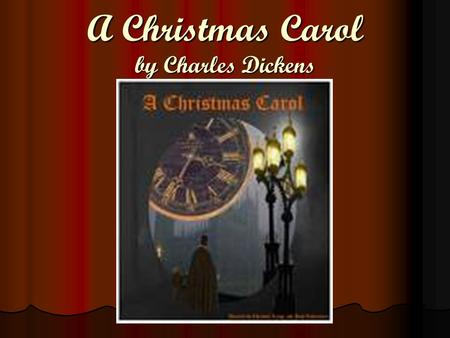 A Christmas Carol by Charles Dickens. Charles Dickens 1812-1870 1812-1870 Born and lived in London, England Born and lived in London, England Writer Writer.