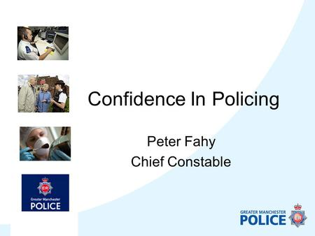 Confidence In Policing Peter Fahy Chief Constable.