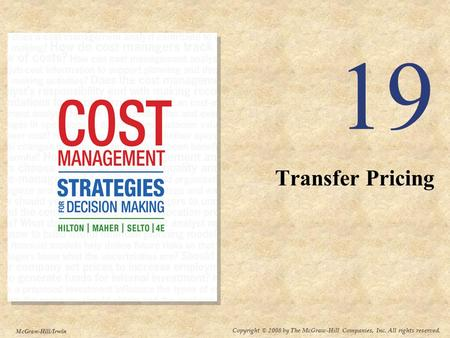 Copyright © 2008 by The McGraw-Hill Companies, Inc. All rights reserved. McGraw-Hill/Irwin 19 Transfer Pricing.