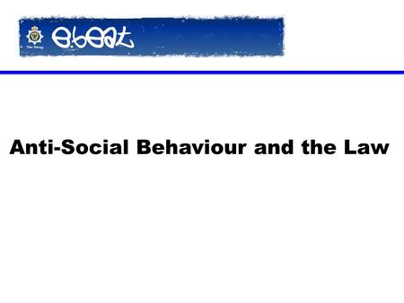 Anti-Social Behaviour and the Law. Acceptable Behaviour Contract (ABC)  An ABC is used to deal with low level anti-social behaviour  It is a contract.