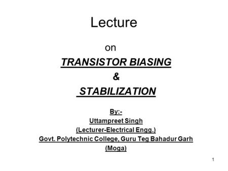 Lecture on TRANSISTOR BIASING & STABILIZATION By:- Uttampreet Singh