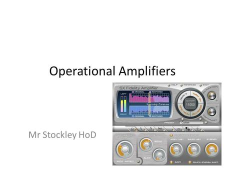 Operational Amplifiers Mr Stockley HoD. What the specification says; Candidates should be taught to: understand the function of an operational amplifier.