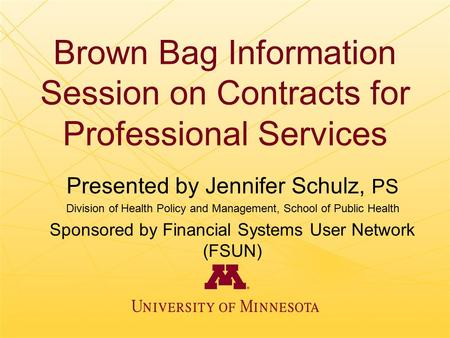 Brown Bag Information Session on Contracts for Professional Services Presented by Jennifer Schulz, PS Division of Health Policy and Management, School.