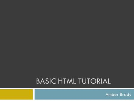 BASIC HTML TUTORIAL Amber Brady. HTML tags are keywords surrounded by angle brackets like HTML tags normally come in pairs like and The first tag in a.