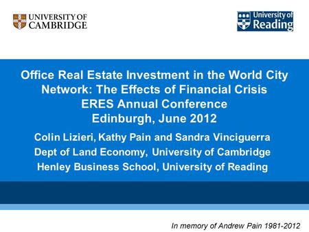 Office Real Estate Investment in the World City Network: The Effects of Financial Crisis ERES Annual Conference Edinburgh, June 2012 Colin Lizieri, Kathy.