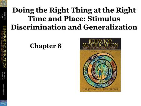 Doing the Right Thing at the Right Time and Place: Stimulus Discrimination and Generalization Chapter 8.